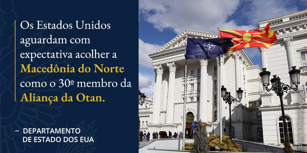 Foto de bandeiras. Declaração do Departamento de Estado sobre dar as boas-vindas à Macedônia do Norte como membro da Otan (© Dragan Perkovksi/AP Images)