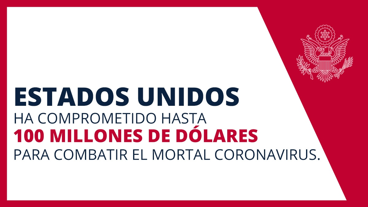 """Gráfico con texto que dice """"Estados Unidos ha comprometido hasta 100 millones de dólares para combatir el mortal coronavirus"""" (Depto. de Estado)"""